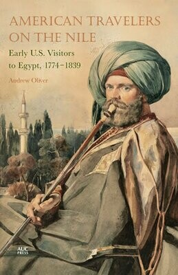 American Travelers on the Nile: Early U.S. Visitors to Egypt, 1774–1839