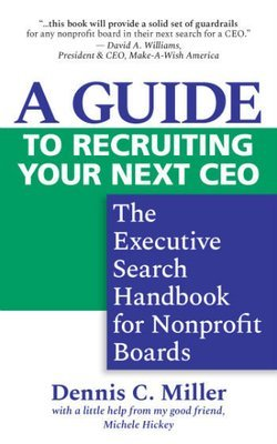 A Guide to Recruiting Your Next CEO: The Executive Search Handbook for Nonprofit Boards (paperback)
