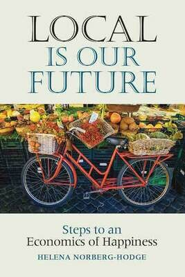 Local is Our Future: Steps to an Economics of Happiness