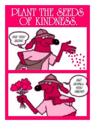 Plant the seeds of kindness.