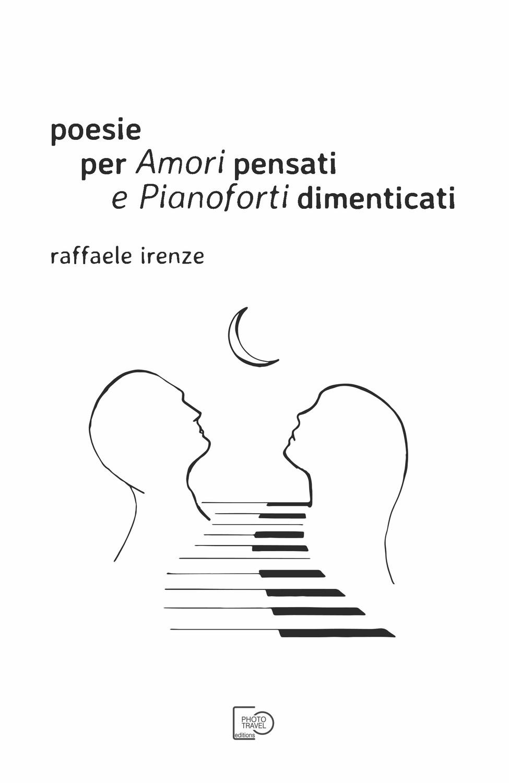 Poesie per Amori pensati e Pianoforti dimenticati di Raffaele Irenze