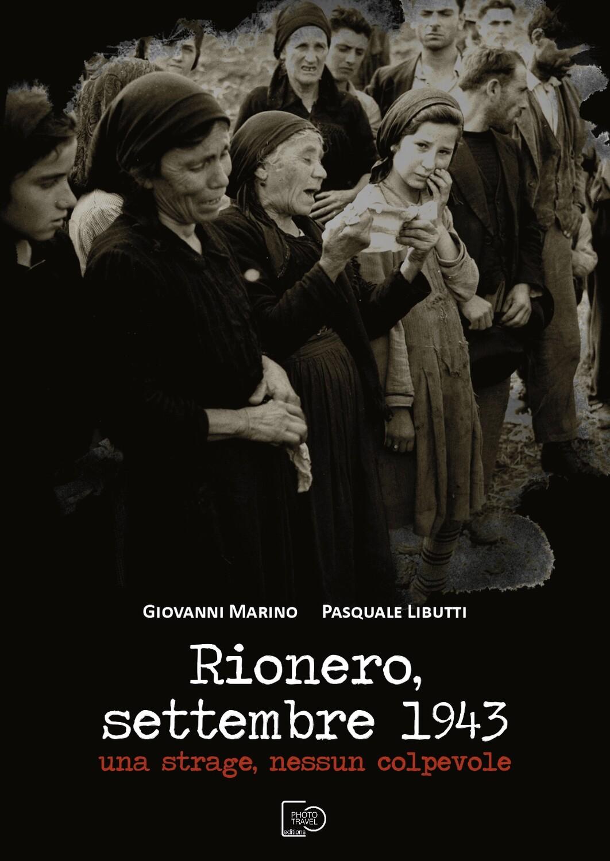 Rionero, settembre 1943. Una strage, nessun colpevole di Giovanni Marino e Pasquale Libutti