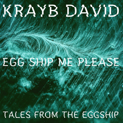 Krayb David - Egg Ship Me Please, Tales From The Eggship