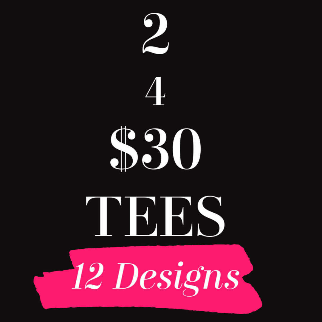 2 for $30 Tees