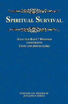 Spiritual Survival  ~ Selected Bahá'í Writings Concerning Tests and Difficulties -Kindle