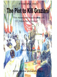The Plot to Kill Graziani  / By Addis Ababa University Press