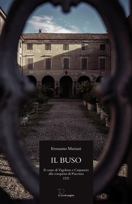 Il Buso : il conte di Vigoleno e Carpaneto alla conquista di Piacenza 1521 : romanzo storico / Ermanno Mariani