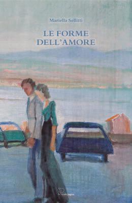 Le forme dell'amore / Mariella Sellitti
