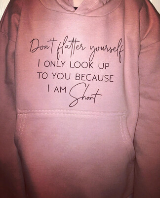 Adults Don't Flatter Yourself Sweater/Hoodie/snoodie