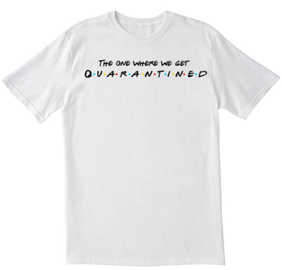 The one where we get quarantined/are in lockdown t-shirt