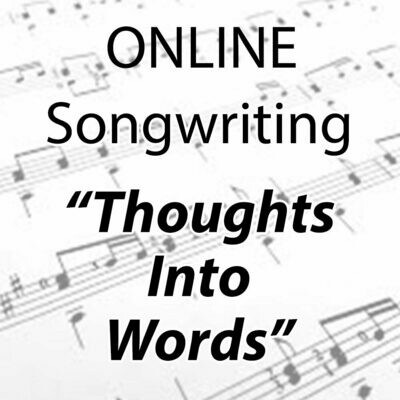 """Songwriting: Thoughts into words"" - ONLINE Tuesdays 1:00-1:45pm"