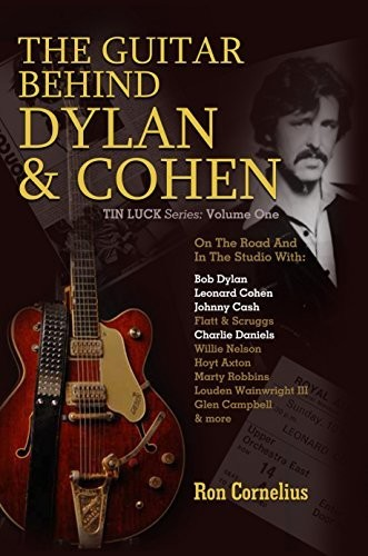 The Guitar Behind Dylan & Cohen: On the Road and in the Studio