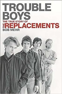 Trouble Boys: The True Story of the Replacements Hardcover