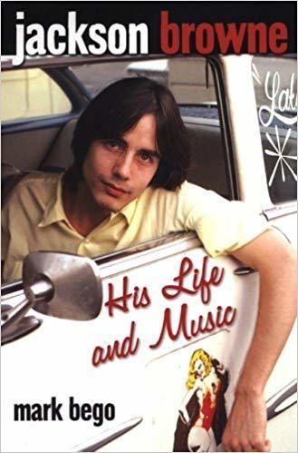 Jackson Browne: His Life and Music Paperback