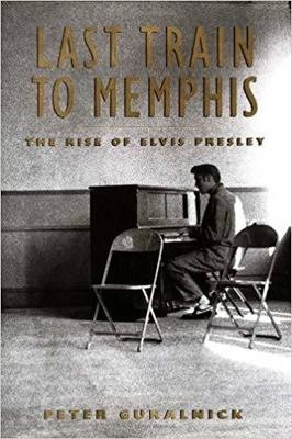 Last Train to Memphis: The Rise of Elvis Presley Hardcover