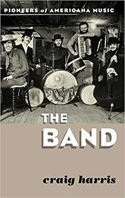 The Band: Pioneers of Americana Music Hardcover