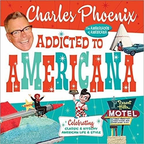 Addicted to Americana: Celebrating Classic & Kitschy American Life & Style Hardcover