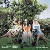 See You Around - I'm With Her