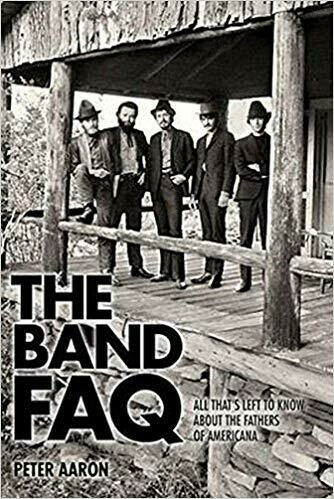 The Band FAQ: All That's Left to Know About the Fathers of Americana - Paperback