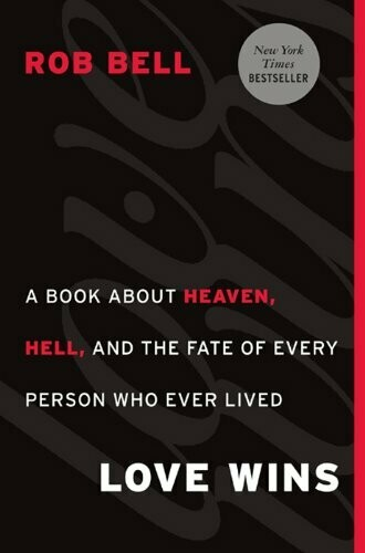 Love Wins: A Book About Heaven, Hell, and the Fate of Every Person Who Ever Lived by Rob Bell