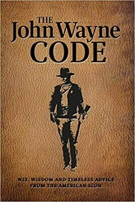 The John Wayne Code: Wit, Wisdom and Timeless Advice by Ethan Wayne