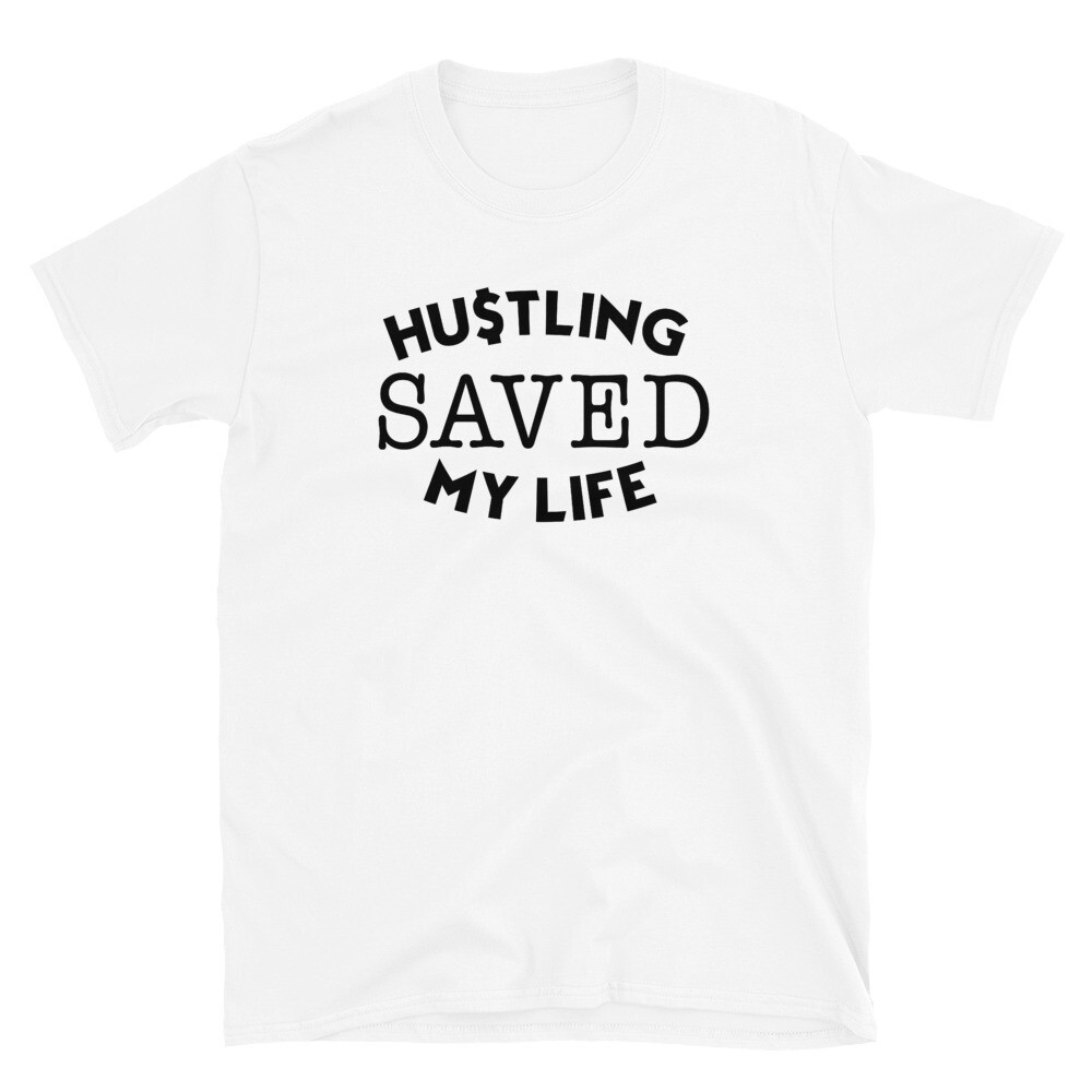 Hustling Saved My Life T-Shirt