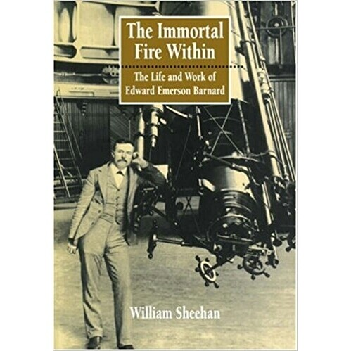 The Immortal Fire Within:  The Life and Work of Edward Emerson Barnard
