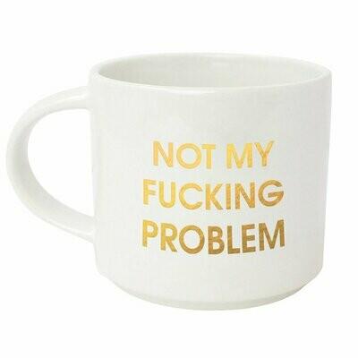 Chez Gagne' Not My Fucking Problem Gold Metallic Mug
