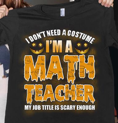 I Don't Need A Costume I'm A Math Teacher halloween Gift Unisex T-Shirt, Teacher Halloween Shirt ∙ Nothing Scares Me I'm A Teacher Shirt, Cute Halloween Shirt ∙ Halloween Gifts ∙ Halloween Teacher