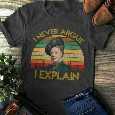 I Never Argue, I Explain T-shirt, Downton Abbey Shirt, Violet Crawley Quotes, Dowager Countess of Grantham, Bella Canvas Shirt, Classic Movies shirt, Unisex Bella Canvas, Bella Canvas T-shirt