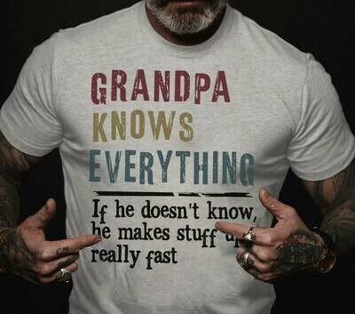 Grandpa Knows Everything shirt Grandpa Shirt, Funny Grandpa Gift, Papa T-Shirtdad since, grandfather, fathers day, dad shirt, dad gift idea, dad shirts, dad gift, unisex aduls tshirts