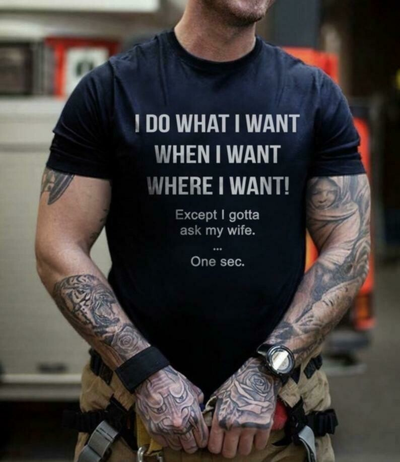 I Do What I Want When I Want! Except I gotta ask my wife, I Do What, gift for husband, gifts for men, funny gifts for men, gift for him, gift for hubby, husband t shirt, bachelor party tee