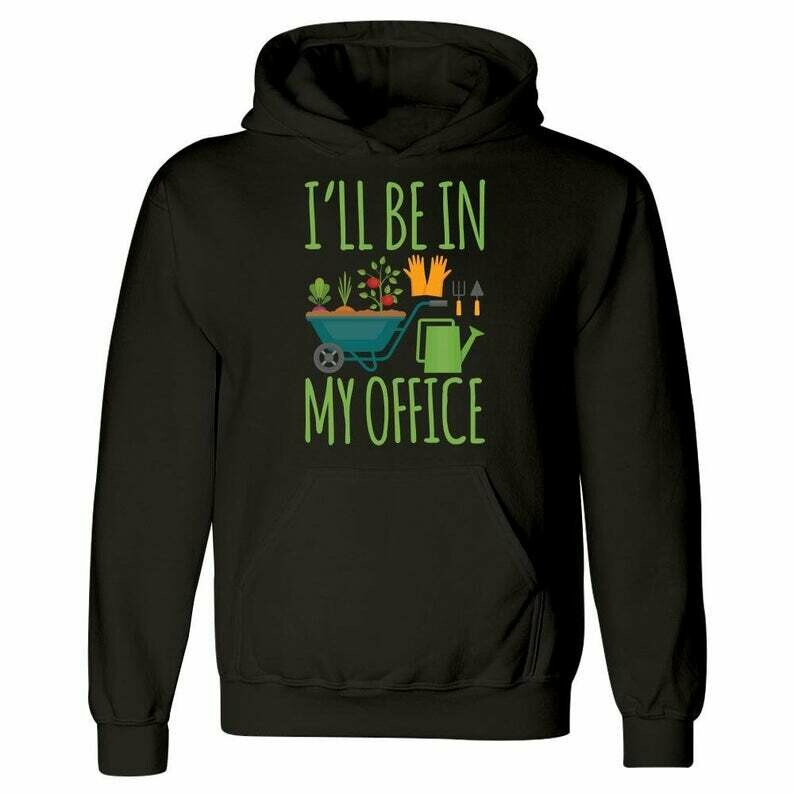 Unisex Hoodie for Gardener / Funny Gardening Hooded Sweatshirt / I'll Be In My Office / Vegetable and Flower Garden Gift / Men and Women