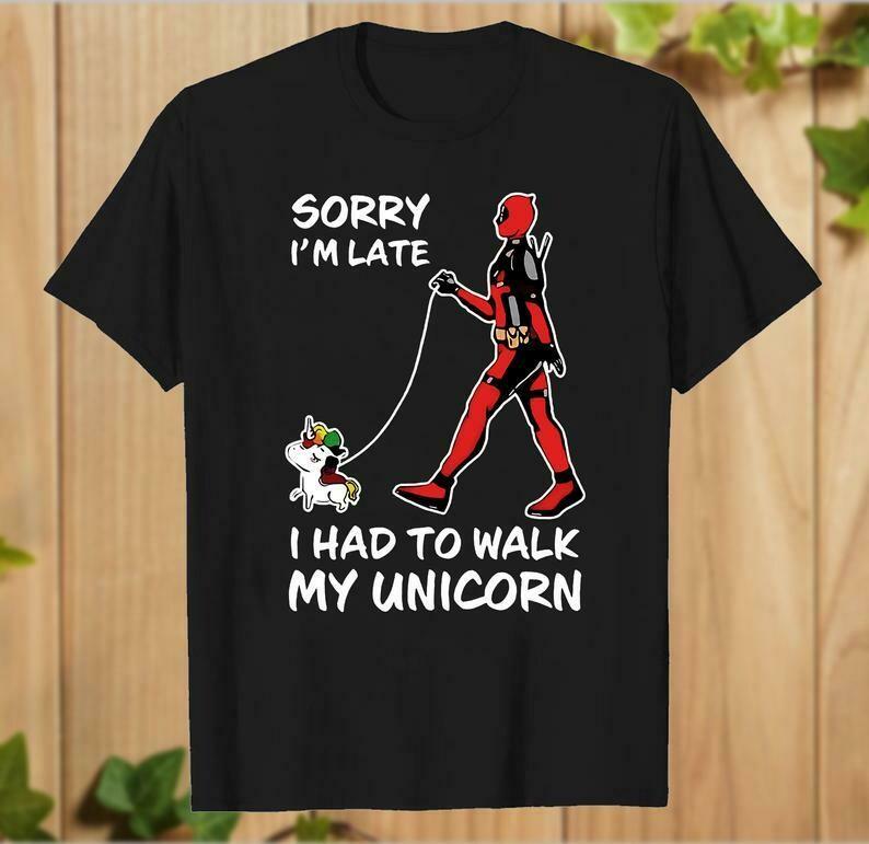 Deadpool Sorry I'm Late I Had To Walk My Unicorn T-Shirt Gift for Men Women Kids Daddy Grandpa- hung06032020