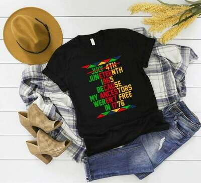 Juneteenth 1865 Because My Ancestors Weren't Free In 1776, Juneteenth Independence Day, 1865 Juneteenth, Black History Shirt