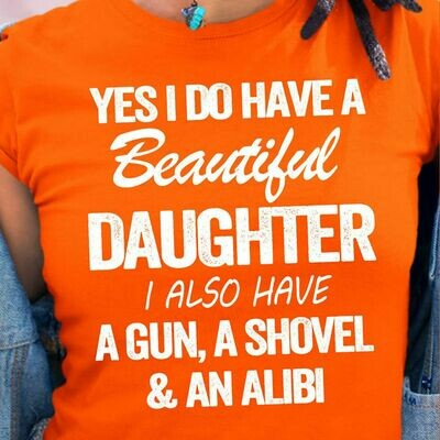 Yes I Do Have A Beautiful Daughter Shirt