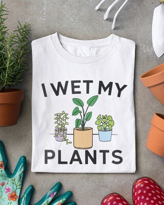 i wet my plants shirt