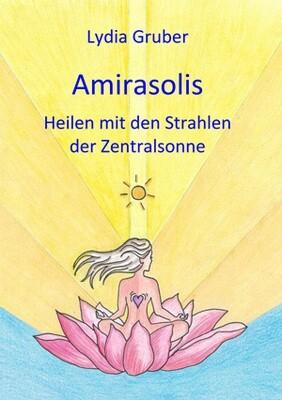 Amirasolis - Band 1 - Heilen mit den Strahlen der Zentralsonne