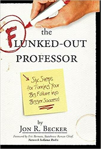 The Flunked-Out Professor: Six Steps to Turn Your Big Failure Into Bigger Success