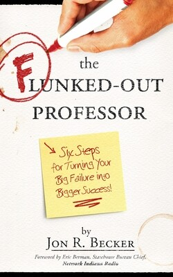 The Flunked-Out Professor: Six Steps for Turning Your Big Failure into Bigger Success