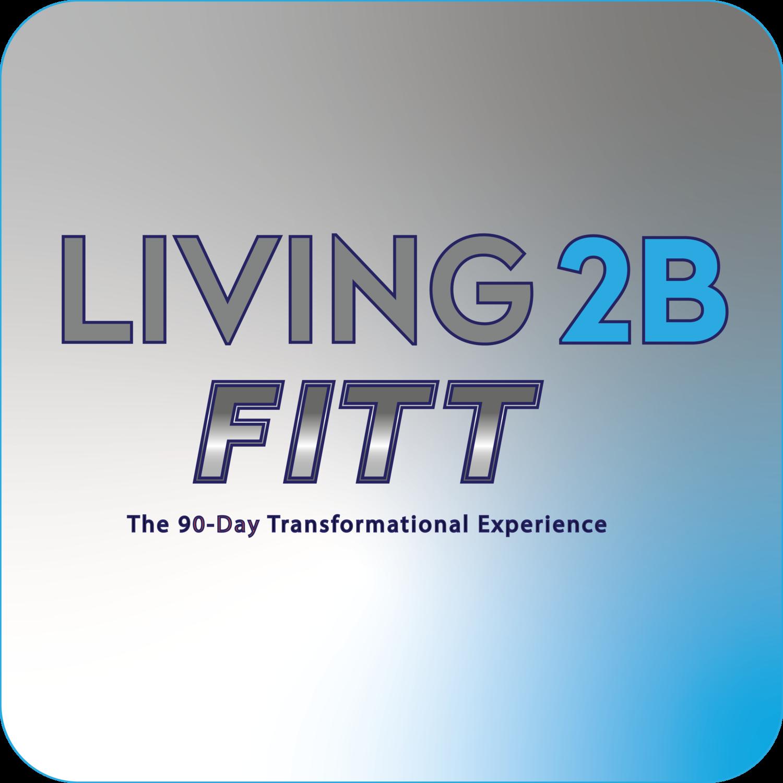 LIVING 2B FITT - 90 Day Transformation
