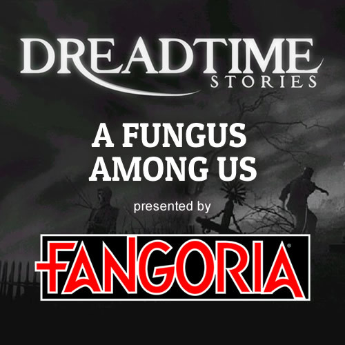 "Dreadtime Stories: ""A Fungus Among Us"" 00100"
