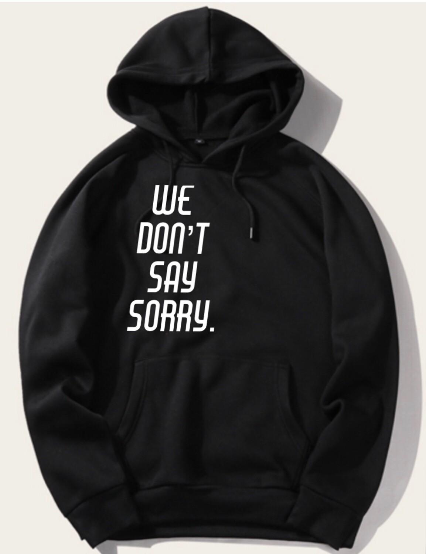 We Dont Say Sorry Hoodie