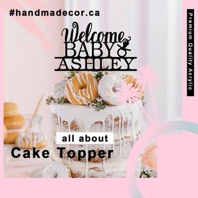 A digital file welcome baby Acrylic Birthday Cake Topper - Personalized Party Cake Toppers Decoration