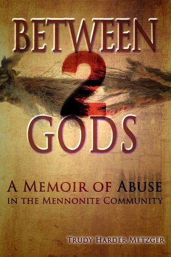 Between 2 Gods: A Memoir of Abuse in the Mennonite Community (Paperback) *