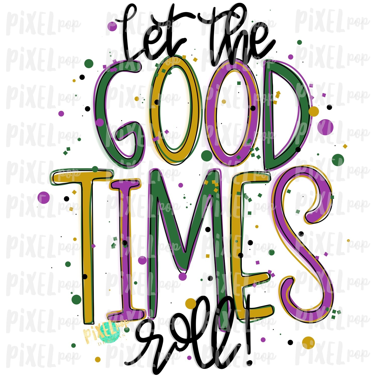 Let the Good Times Roll Mardi Gras Sublimation PNG | New Orleans | Hand Painted Design | Mardi Gras Design | Digital Download | Clip Art