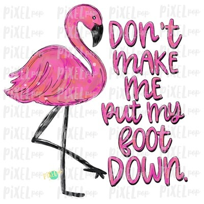 Flamingo Don't Make Me Put My Foot Down PNG | Sublimation | Hand Painted Bird | Watercolor Bird Digital Download | Printable Art | Clip Art