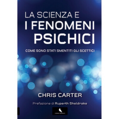 La scienza e i fenomeni psichici - Chris Carter