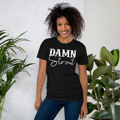 Damn Strait Short-Sleeve Unisex T-Shirt/ Bella + Canvas 3001