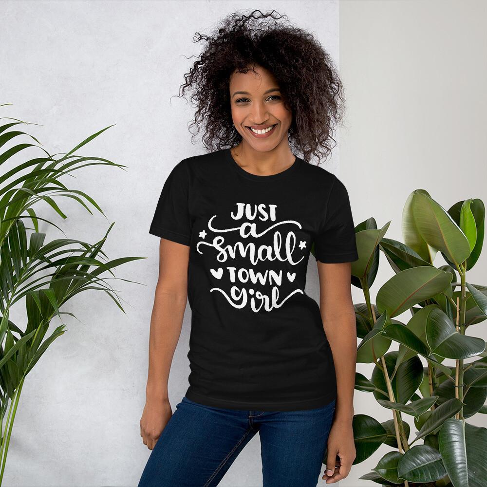 Just A Small Town Girl Short-Sleeve Unisex T-Shirt/ Bella + Canvas 3001